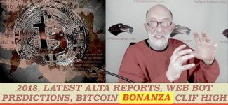 Latest Alta Reports, Web Bot Forecasts 2018, Major Changes Ahead, Bitcoin Bonanza, Clif High